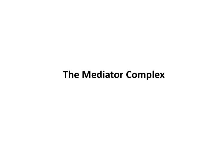 The Mediator Complex