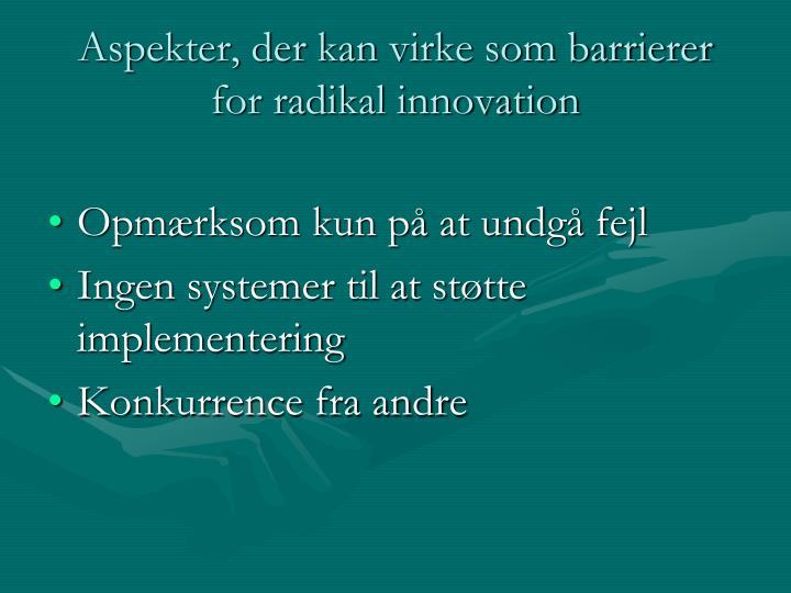 Aspekter, der kan virke som barrierer for radikal innovation