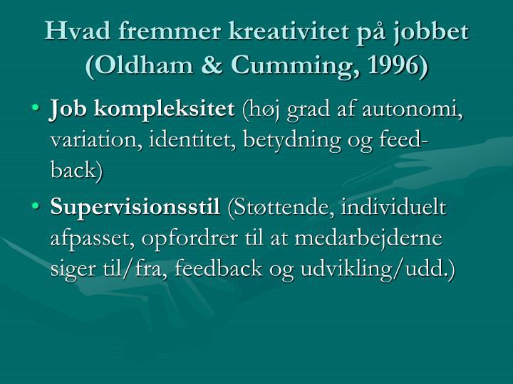 Hvad fremmer kreativitet på jobbet (Oldham & Cumming, 1996)