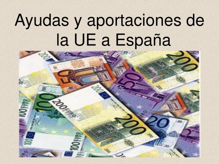 Ayudas y aportaciones de la UE a España