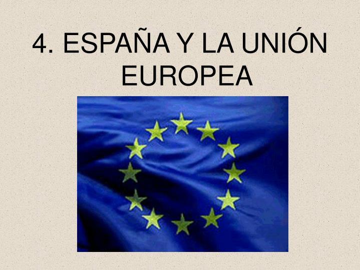 4. ESPAÑA Y LA UNIÓN EUROPEA