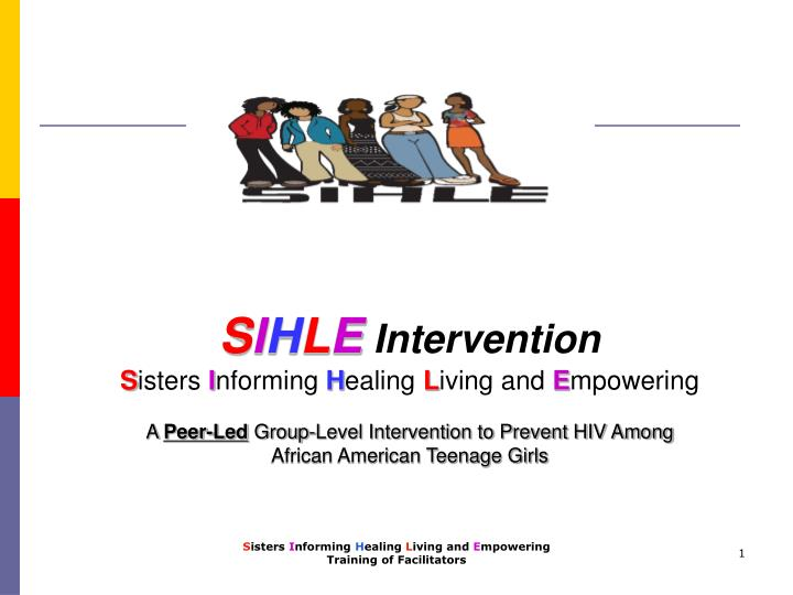 S i h l e intervention s isters i nforming h ealing l iving and e mpowering