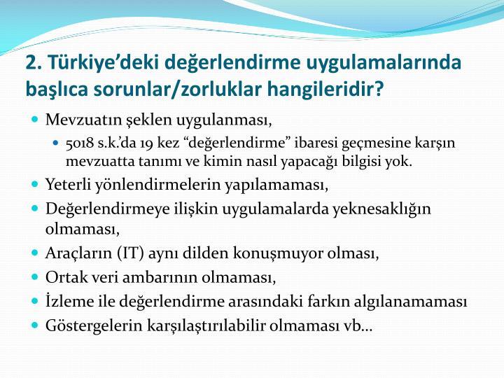 2. Türkiye'deki değerlendirme uygulamalarında başlıca sorunlar/zorluklar hangileridir?