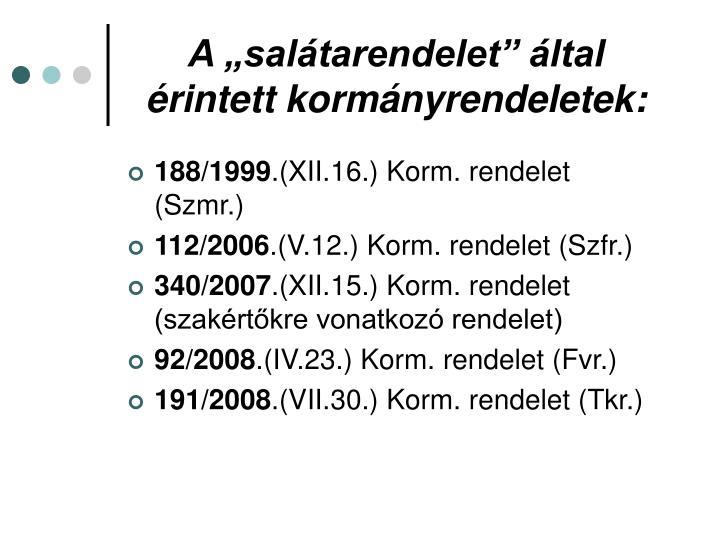 """A """"salátarendelet"""" által érintett kormányrendeletek:"""