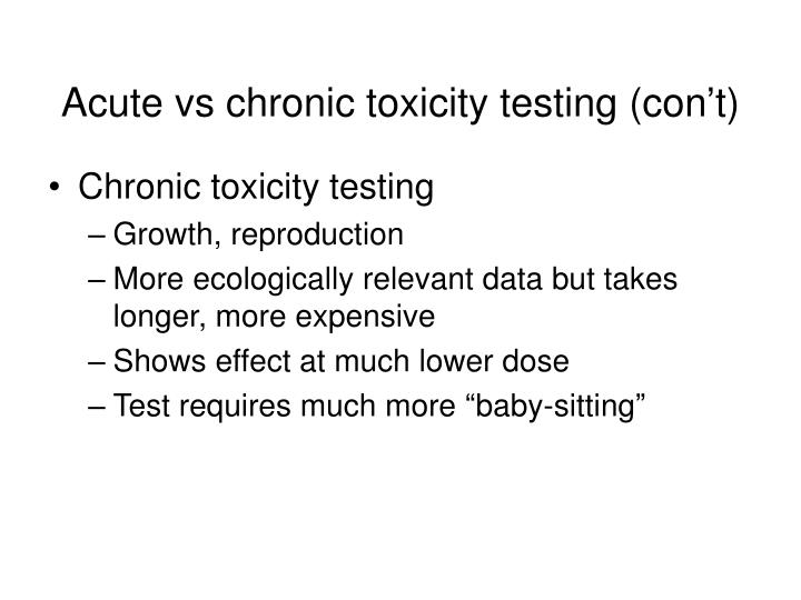 Acute vs chronic toxicity testing (con't)