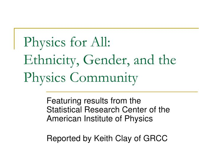 Physics for all ethnicity gender and the physics community