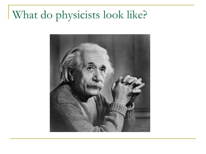 What do physicists look like?
