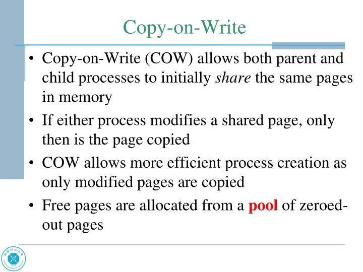 Copy-on-Write (COW) allows both parent and child processes to initially