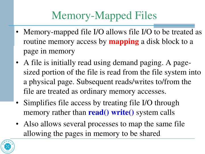Memory-mapped file I/O allows file I/O to be treated as routine memory access by
