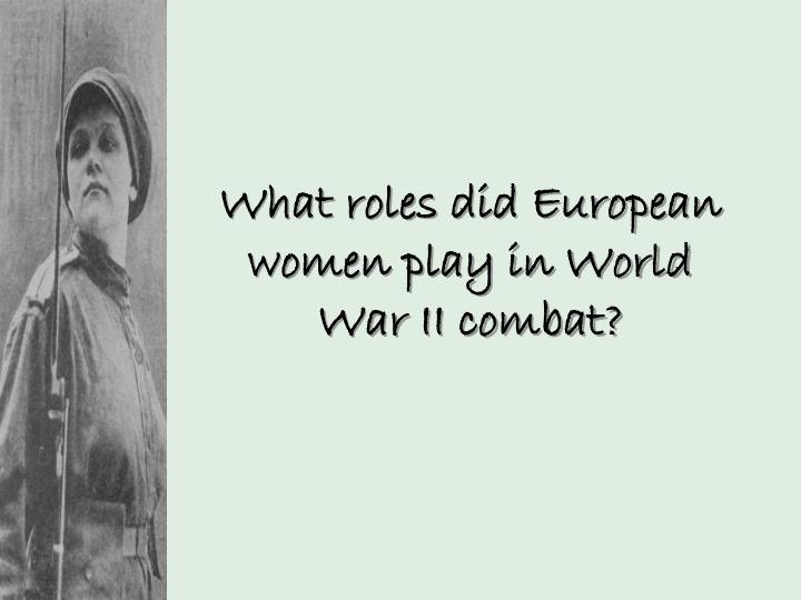 What roles did European women play in World War II combat?