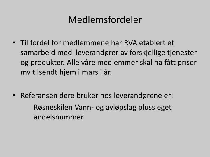 Til fordel for medlemmene har RVA etablert et samarbeid med leverandører av forskjellige tjenester og produkter. Alle våremedlemmer skal ha fått priser mv tilsendt hjem i mars i år.