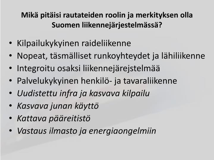 Mikä pitäisi rautateiden roolin ja merkityksen olla Suomen liikennejärjestelmässä?