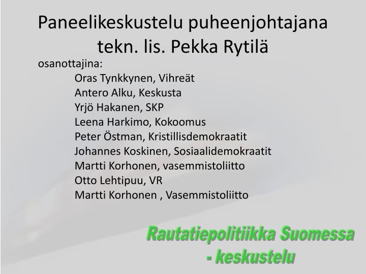 Paneelikeskustelu puheenjohtajana tekn. lis. Pekka