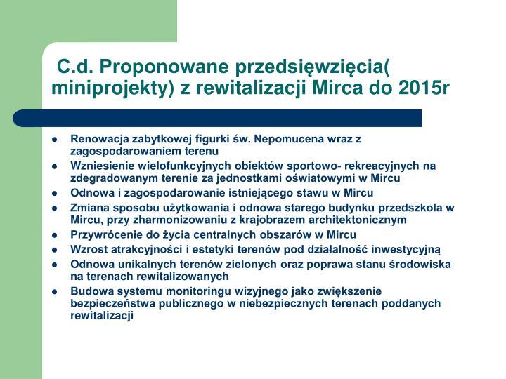 C.d. Proponowane przedsięwzięcia( miniprojekty) z rewitalizacji Mirca do 2015r