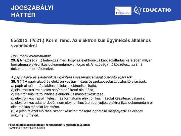 85/2012. (IV.21.) Korm. rend. Az elektronikus ügyintézés általános szabályairól