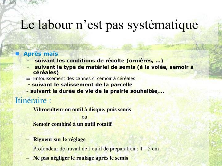 Le labour n'est pas systématique