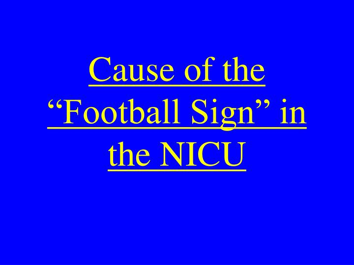 "Cause of the ""Football Sign"" in the NICU"