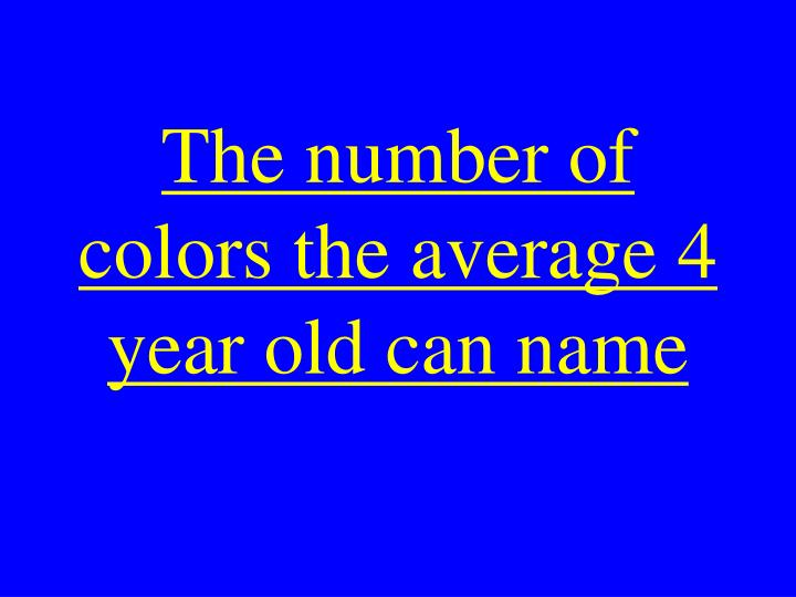 The number of colors the average 4 year old can name