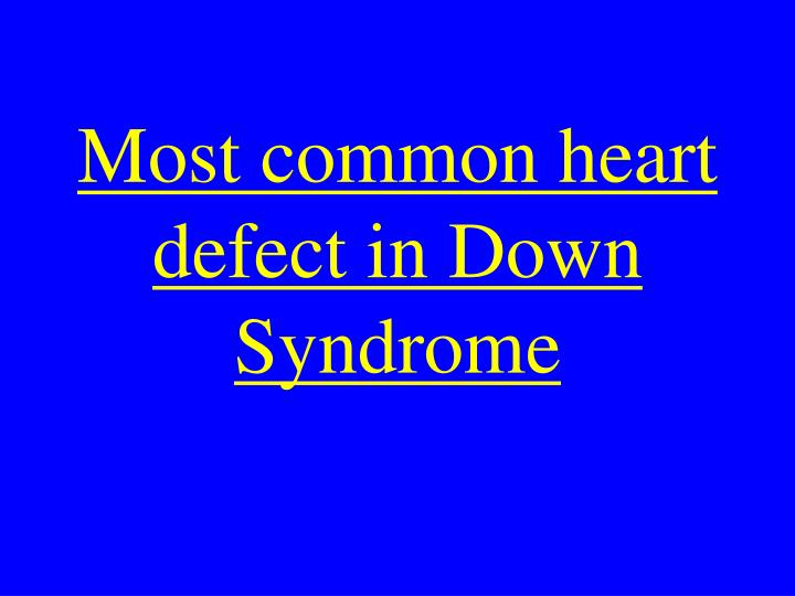 Most common heart defect in Down Syndrome
