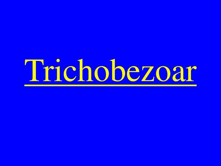 Trichobezoar