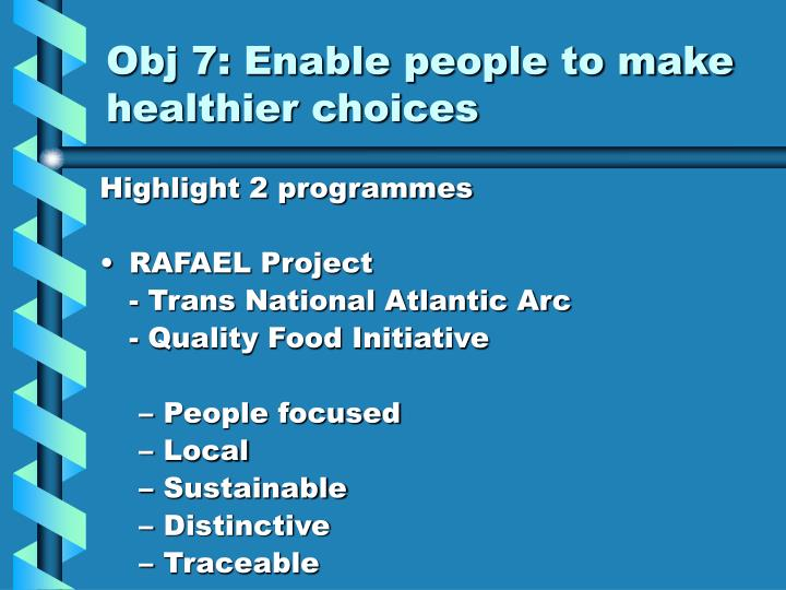 Obj 7: Enable people to make healthier choices