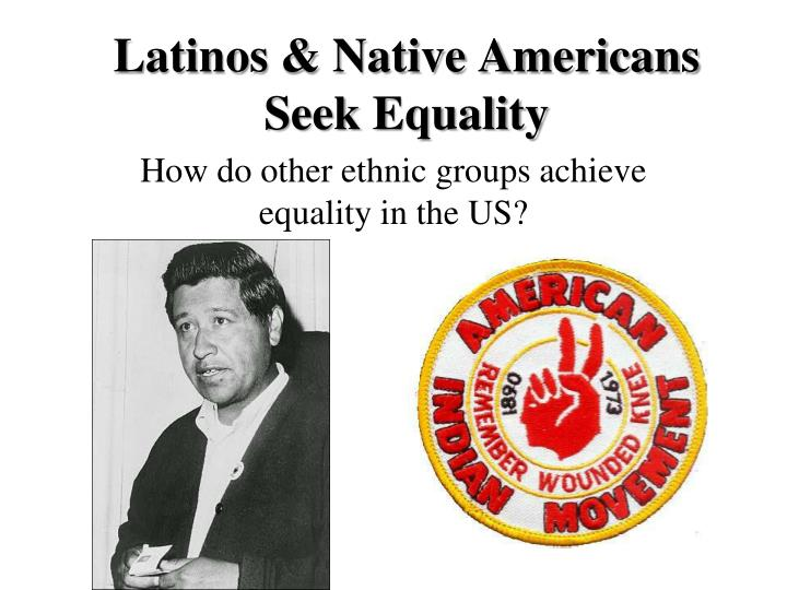 Latinos native americans seek equality