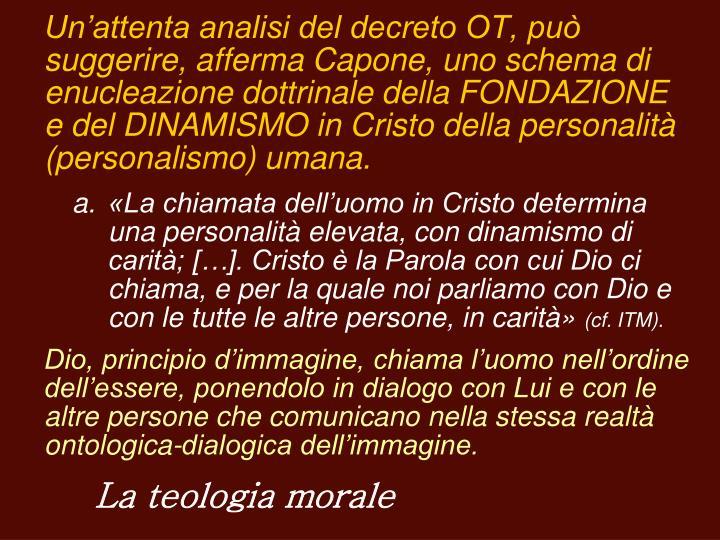 Un'attenta analisi del decreto OT, può suggerire, afferma Capone, uno schema di enucleazione dottrinale della FONDAZIONE e del DINAMISMO in Cristo della personalità (personalismo) umana.