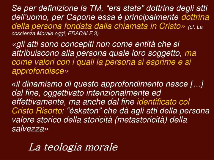 """Se per definizione la TM, """"era stata"""" dottrina degli atti dell'uomo, per Capone essa è principalmente"""