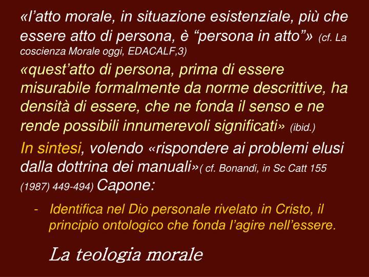 """«l'atto morale, in situazione esistenziale, più che essere atto di persona, è """"persona in atto""""»"""
