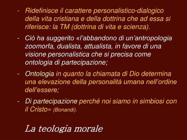 Ridefinisce il carattere personalistico-dialogico della vita cristiana e della dottrina che ad essa si riferisce: la TM (dottrina di vita e scienza).