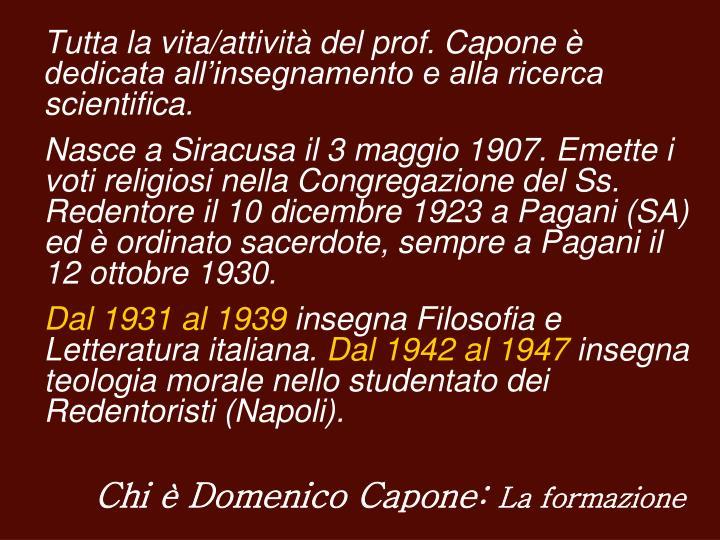 Tutta la vita/attività del prof. Capone è dedicata all'insegnamento e alla ricerca scientifica.