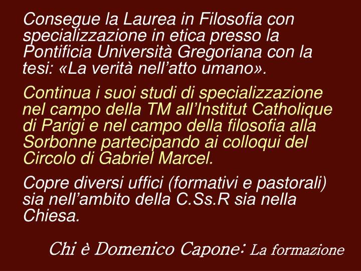 Consegue la Laurea in Filosofia con specializzazione in etica presso la Pontificia Università Gregoriana con la tesi: «La verità nell'atto umano».