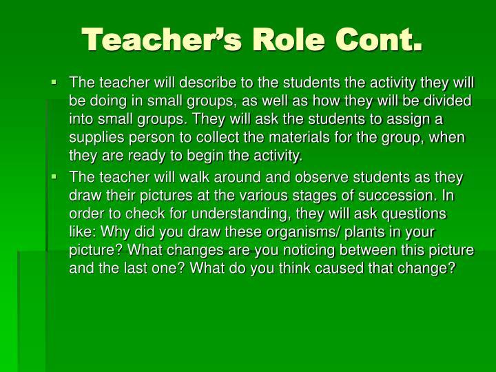 Teacher's Role Cont.
