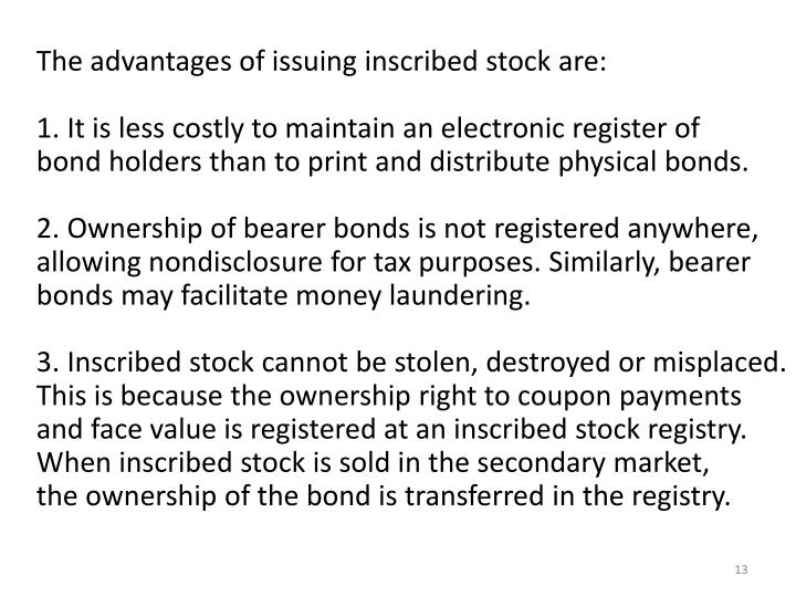 The advantages of issuing inscribed stock are: