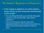 tax burden regressive or progressive