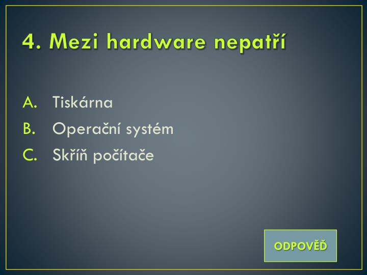 4. Mezi hardware nepatří