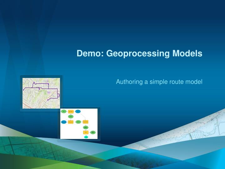 Demo: Geoprocessing Models