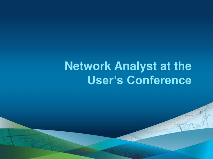 Network Analyst at the User's Conference