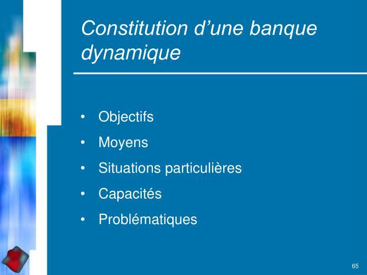 Constitution d'une banque dynamique