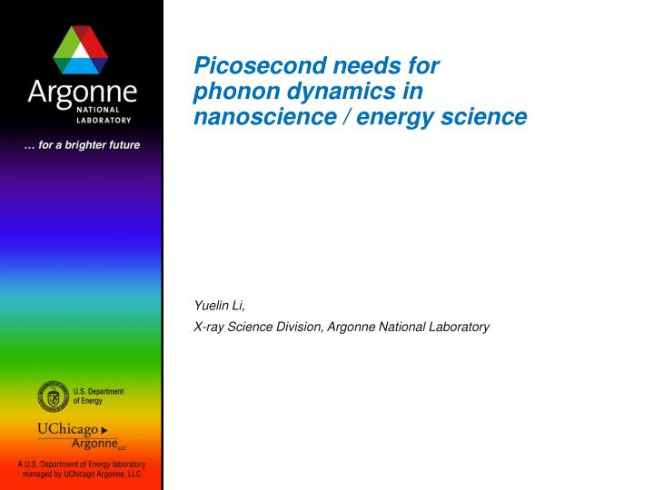 Picosecond needs for phonon dynamics in nanoscience energy science