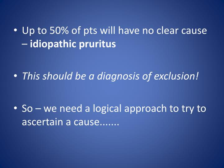 Up to 50% of pts will have no clear cause –