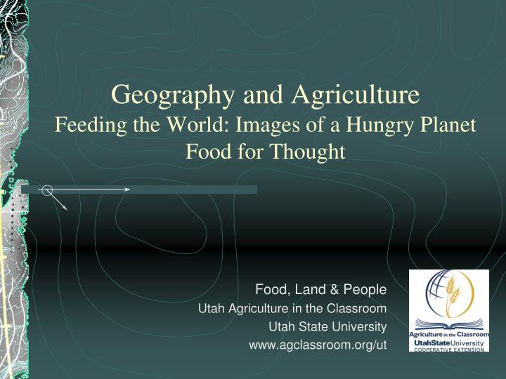 Geography and agriculture feeding the world images of a hungry planet food for thought