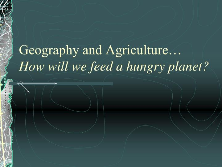 Geography and Agriculture…