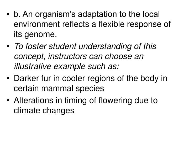 b. An organism's adaptation to the local environment reflects a flexible response of its genome.
