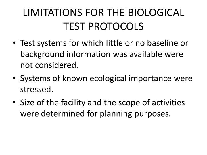 LIMITATIONS FOR THE BIOLOGICAL TEST PROTOCOLS