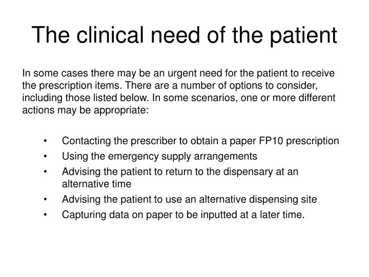 The clinical need of the patient