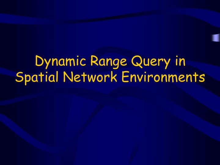 Dynamic Range Query in Spatial Network Environments