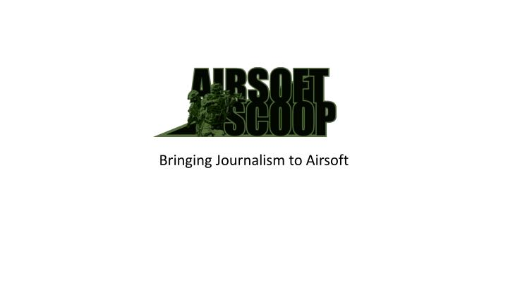 Bringing journalism to airsoft