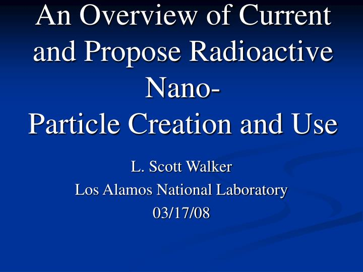 An overview of current and propose radioactive nano particle creation and use