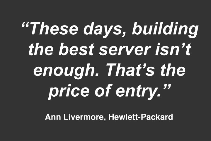 """These days, building the best server isn't enough. That's the price of entry."""